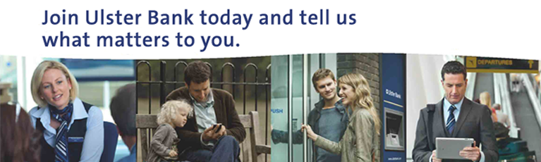 Join Ulster Bank today and tell us what matters to you.